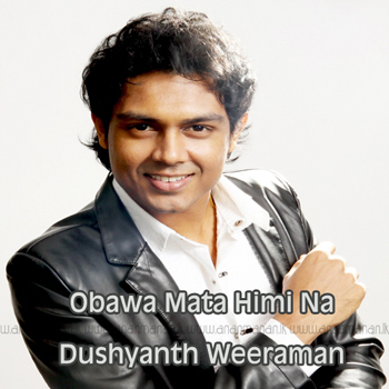 Obawa Mata Himi Na - Dushyanth Weeraman